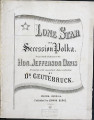 Lone star, or, Secession polka : respectfully dedicated to the Hon. Jefferson Davis president of...